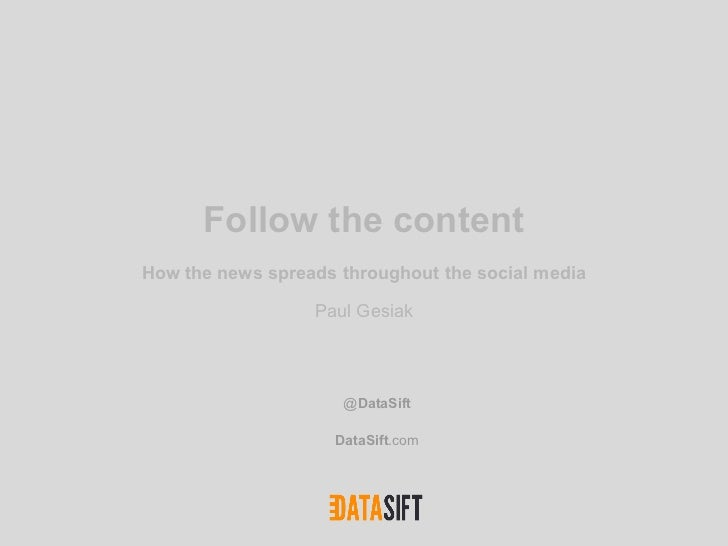 Follow the contentHow the news spreads throughout the social media                  Paul Gesiak                     @DataS...