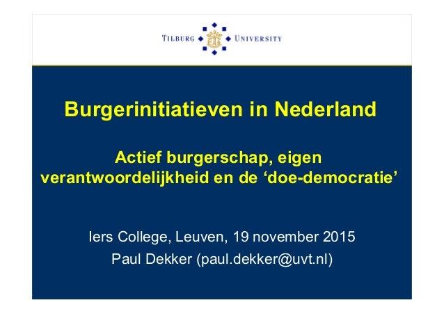 Burgerinitiatieven in Nederland Actief burgerschap, eigen verantwoordelijkheid en de 'doe-democratie' Iers College, Leuven...