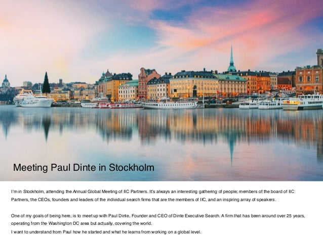 I'm in Stockholm, attending the Annual Global Meeting of IIC Partners. It's always an interesting gathering of people; mem...