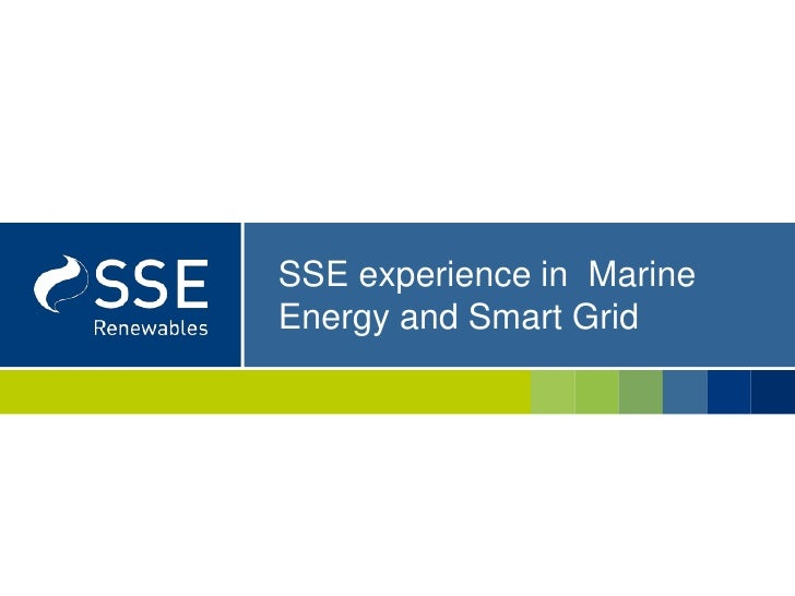 SSE experience in  Marine Energy and Smart Grid <br />