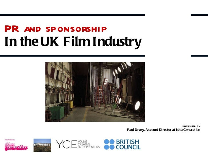 PR and sponsorship In the UK Film Industry   presented by Paul Drury, Account Director at Idea Generation