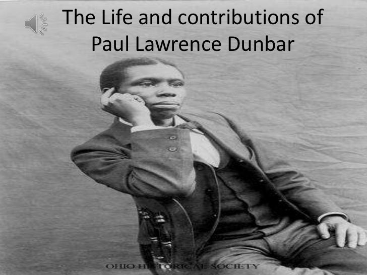 The Life and contributions of   Paul Lawrence Dunbar