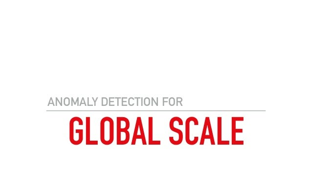 GLOBAL SCALE ANOMALY DETECTION FOR