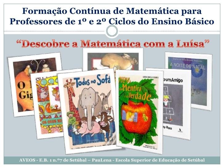 """Formação Contínua de Matemática para Professores de 1º e 2º Ciclos do Ensino Básico<br />""""Descobre a Matemática com a Luís..."""