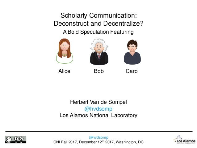 @hvdsomp CNI Fall 2017, December 12th 2017, Washington, DC Scholarly Communication: Deconstruct and Decentralize? A Bold S...