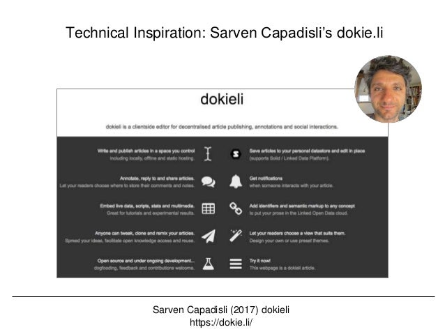 @hvdsomp CNI Fall 2017, December 12th 2017, Washington, DC dokieli Features • A client-side application that can perform C...
