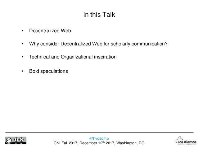 @hvdsomp CNI Fall 2017, December 12th 2017, Washington, DC Decentralized Web – In a Nutshell Decentralized Web Summit, Jun...
