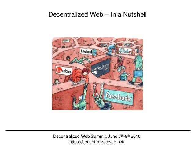 @hvdsomp CNI Fall 2017, December 12th 2017, Washington, DC Decentralized Web: Different Strands • Distributed file systems...