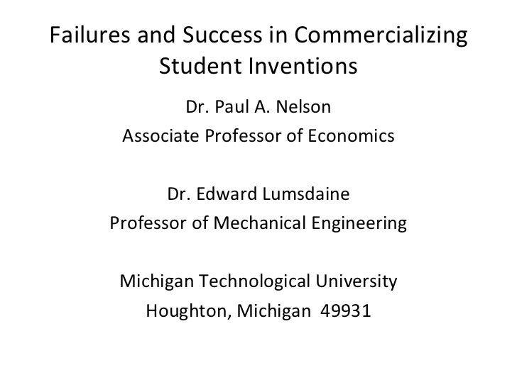 Failures and Success in Commercializing Student Inventions <ul><li>Dr. Paul A. Nelson </li></ul><ul><li>Associate Professo...
