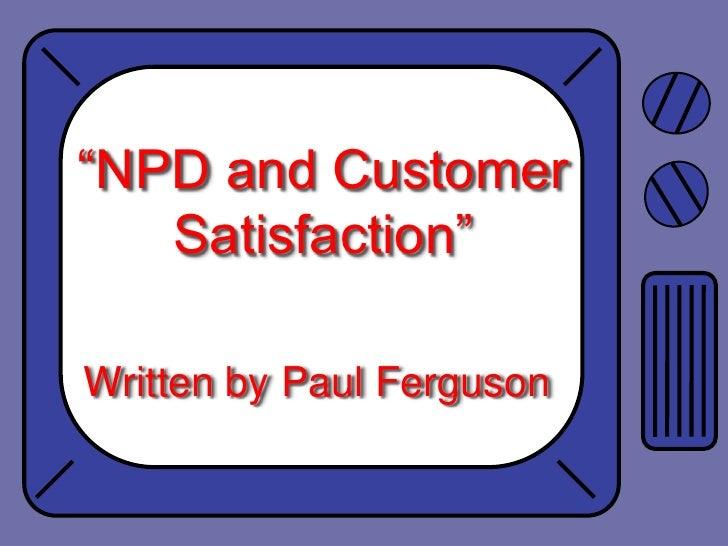 """NPD and Customer Satisfaction""<br />Written by Paul Ferguson<br />"