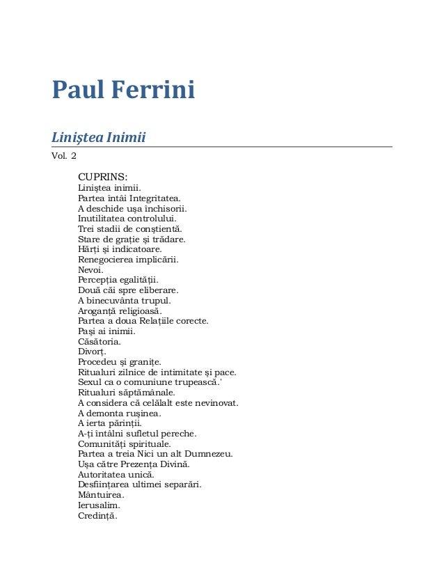 Paul Ferrini Liniştea Inimii Vol. 2 CUPRINS: Liniştea inimii. Partea întâi Integritatea. A deschide uşa închisorii. Inutil...