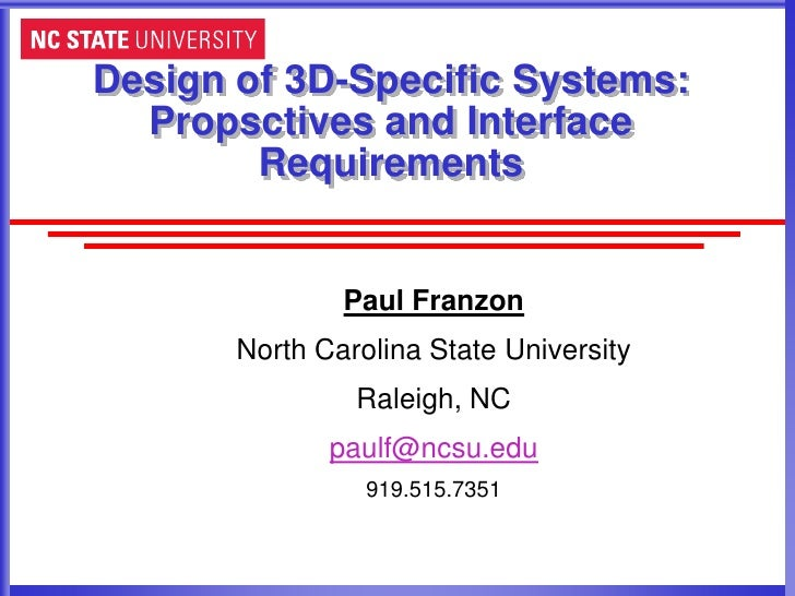 Design of 3D-Specific Systems:  Propsctives and Interface        Requirements               Paul Franzon       North Carol...