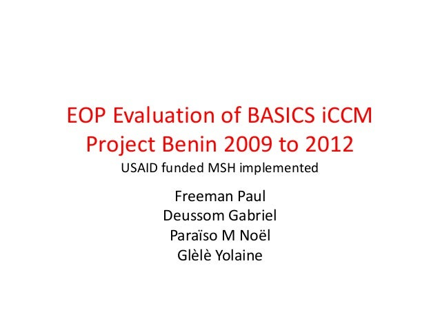 EOP Evaluation of BASICS iCCMProject Benin 2009 to 2012USAID funded MSH implementedFreeman PaulDeussom GabrielParaïso M No...