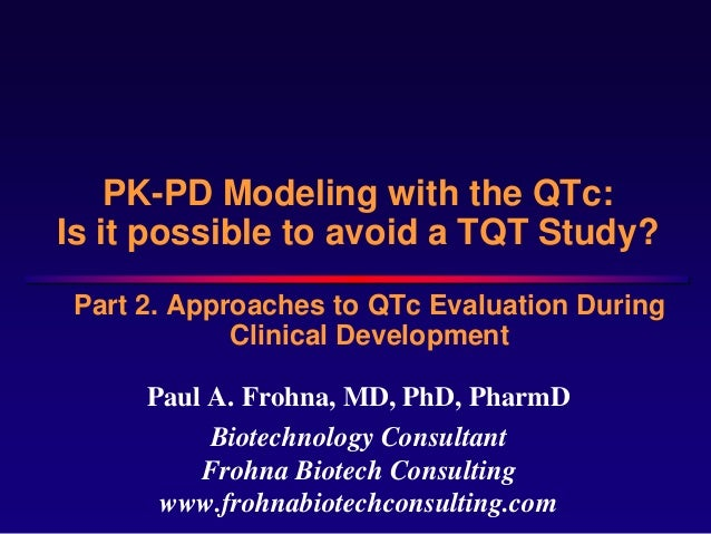 PK-PD Modeling with the QTc:Is it possible to avoid a TQT Study? Part 2. Approaches to QTc Evaluation During             C...