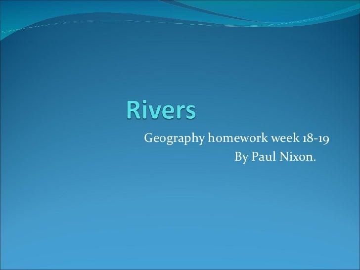 Geography homework week 18-19 By Paul Nixon.