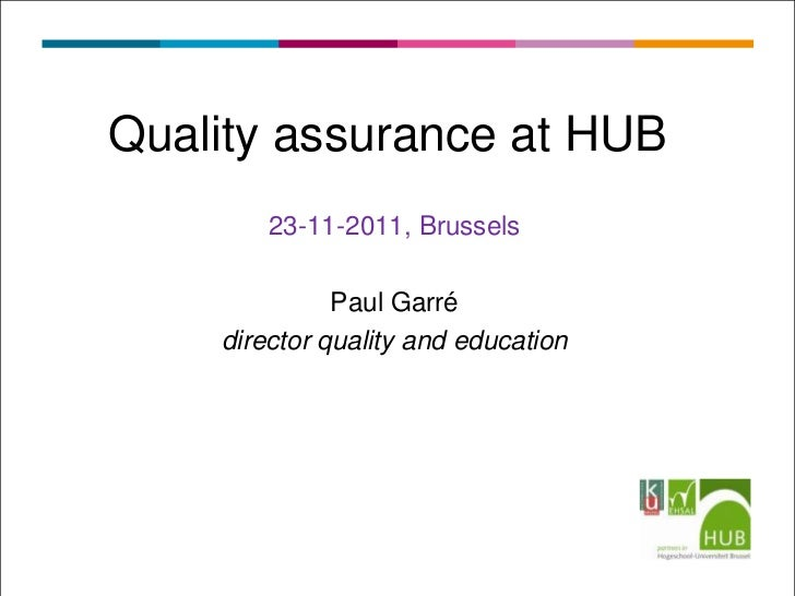 Quality assurance at HUB        23-11-2011, Brussels              Paul Garré    director quality and education