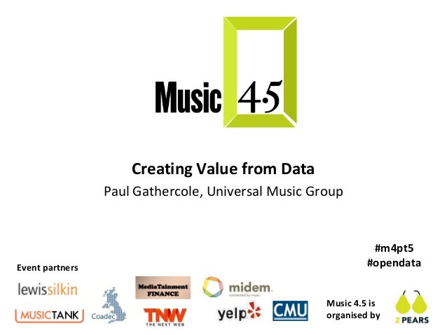 Creating Value from Data                 Paul Gathercole, Universal Music Group                                           ...
