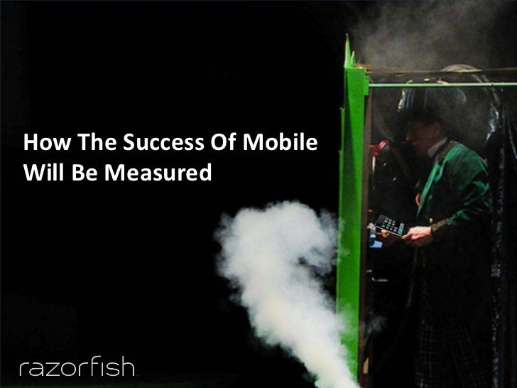 How The Success Of Mobile    Will Be Measured1    © 2011   Razorfish. All Rights Reserved.