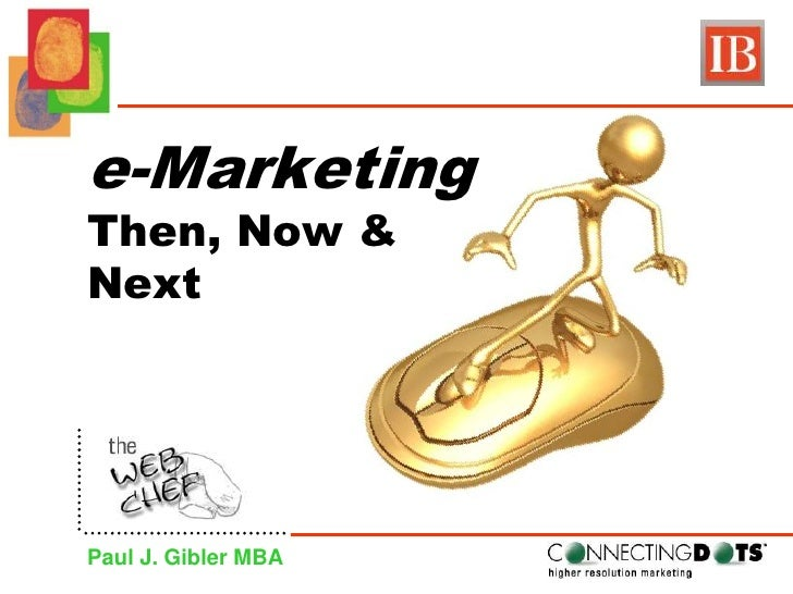 e-MarketingThen, Now &Next<br />Paul J. Gibler MBA<br />