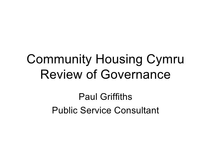 Community Housing Cymru Review of Governance Paul Griffiths Public Service Consultant