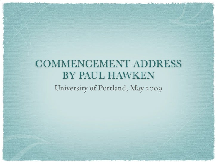 COMMENCEMENT ADDRESS    BY PAUL HAWKEN   University of Portland, May 2009