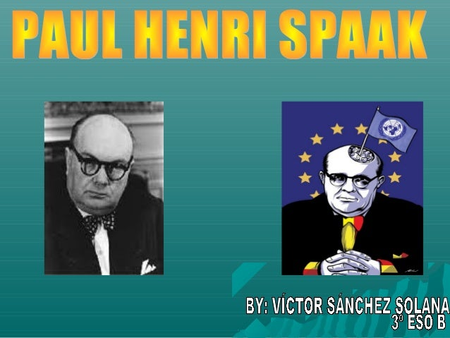    Paul-Henri Spaak was born on 25 January 1899 in Schaerbeek, Belgium, to    a distinguished Belgian family. His grandfa...