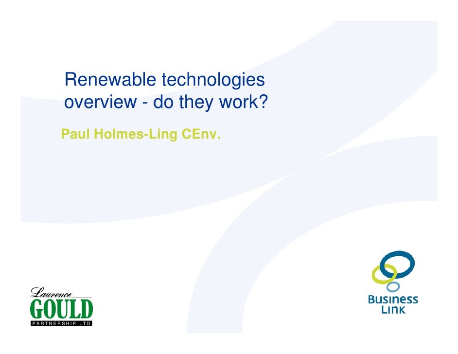 Renewable technologies overview - do they work? Paul Holmes-Ling CEnv.