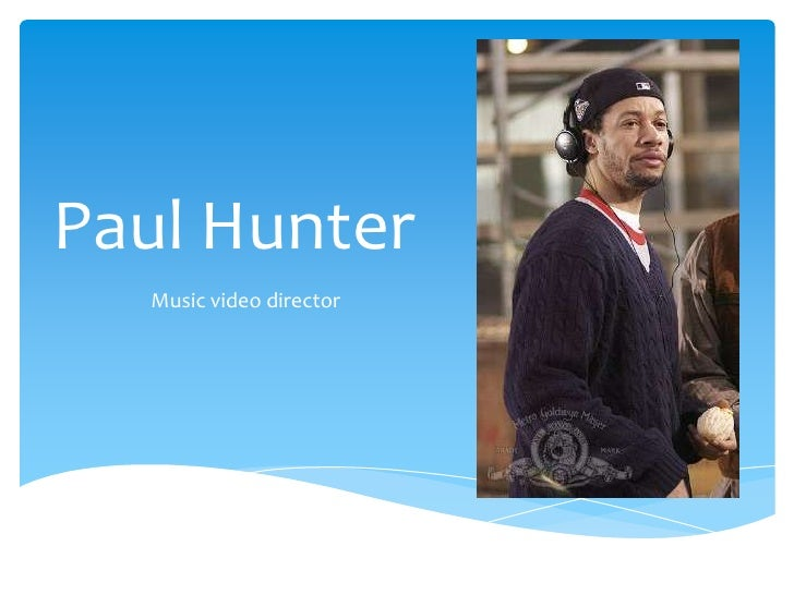 Paul Hunter<br />Music video director<br />