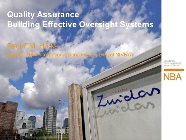 Quality AssuranceBuilding Effective Oversight SystemsPaul F.M. HurksDirector NBA International Accountancy (Royal NIVRA)