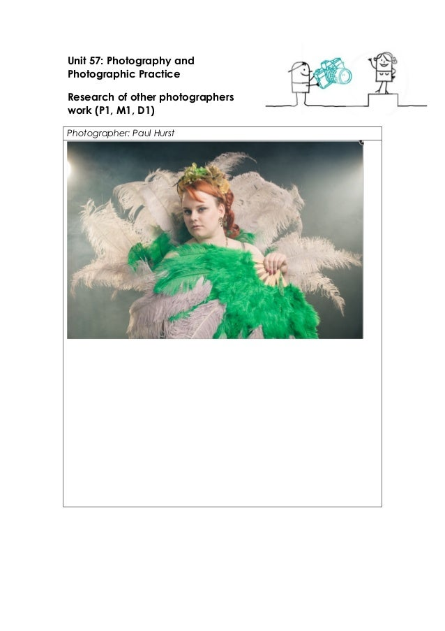 Unit 57: Photography and  Photographic Practice  Research of other photographers  work (P1, M1, D1)  Photographer: Paul Hu...