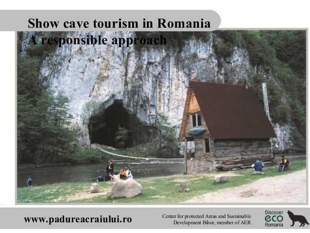 Show cave tourism in Romania A responsible approach  www.padureacraiului.ro  Center for protected Areas and Sustainable De...