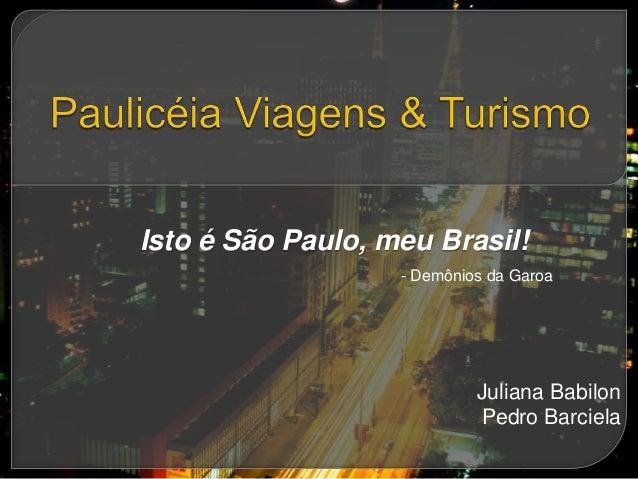 Isto é São Paulo, meu Brasil!                   - Demônios da Garoa                            Juliana Babilon            ...