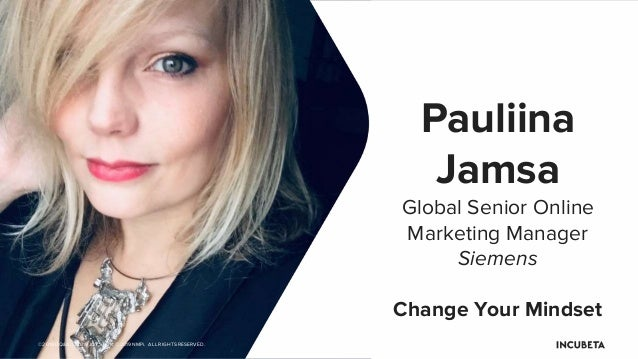 ©2019 DQ&A. ©2019 JOYSTICK. ©2019 NMPi. ALL RIGHTS RESERVED. Pauliina Jamsa Global Senior Online Marketing Manager Siemens...