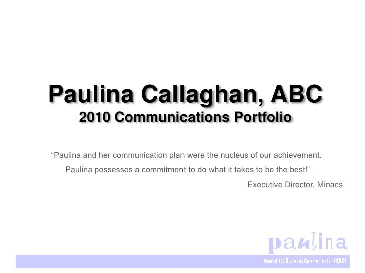 """Paulina Callaghan, ABC        2010 Communications Portfolio  """"Paulina and her communication plan were the nucleus of our a..."""