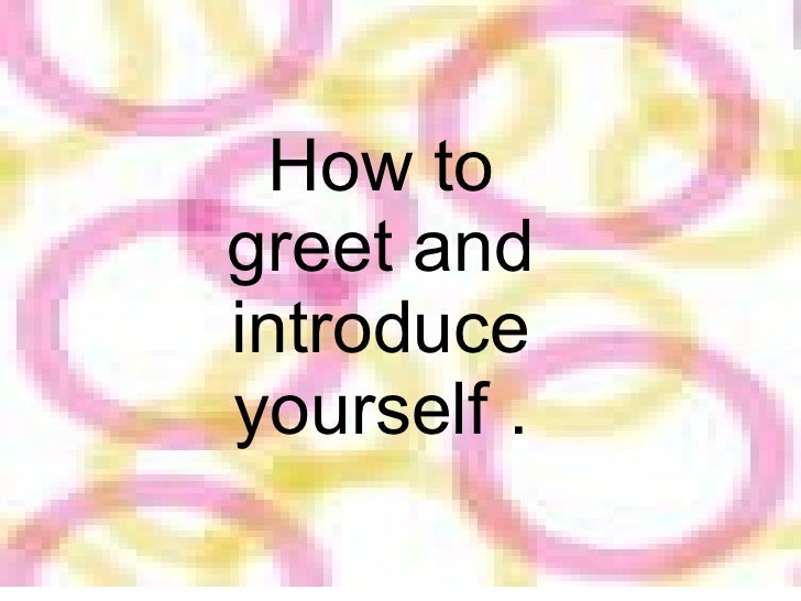How to greet and introduce yourself .