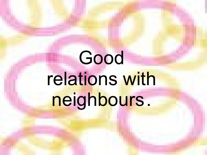 Good relations with neighbours   .