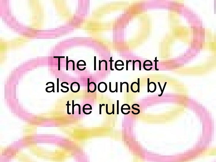 The Internet also bound by the rules