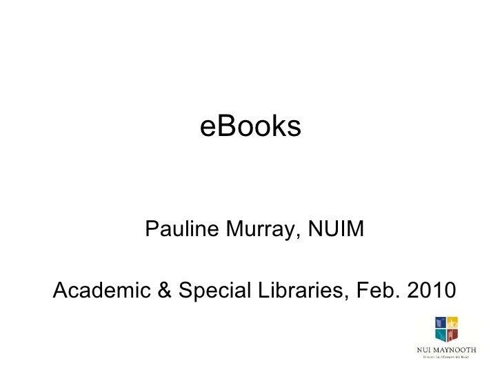 eBooks Pauline Murray, NUIM Academic & Special Libraries, Feb. 2010