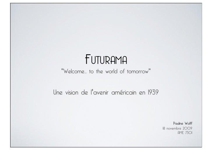 """FUTURAMA   """"Welcome... to the world of tomorrow""""   Une vision de l'avenir américain en 1939                               ..."""