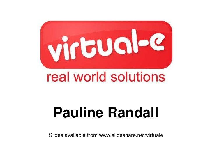 Pauline Randall Slides available from www.slideshare.net/virtuale