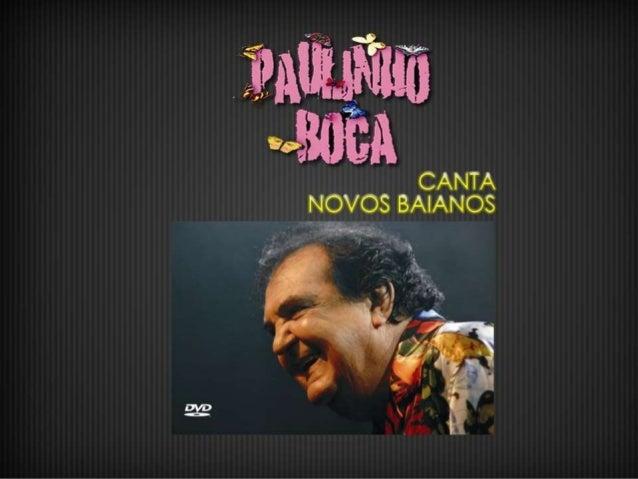 """Objetivo: Apresentar o show """" Paulinho Boca Canta Novos Baianos – em todo Brasil e no exterior. No show, o artista interpr..."""