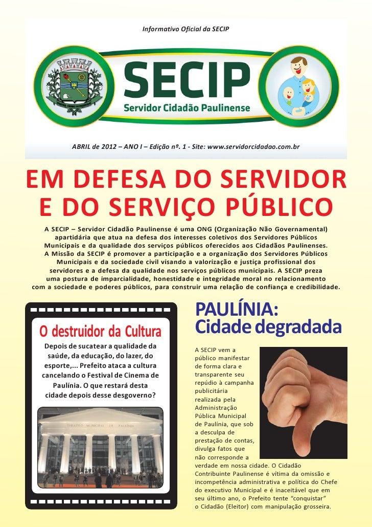 Informativo Oficial da SECIP            ABRIL de 2012 – ANO I – Edição nº. 1 - Site: www.servidorcidadao.com.brEM DEFESA D...