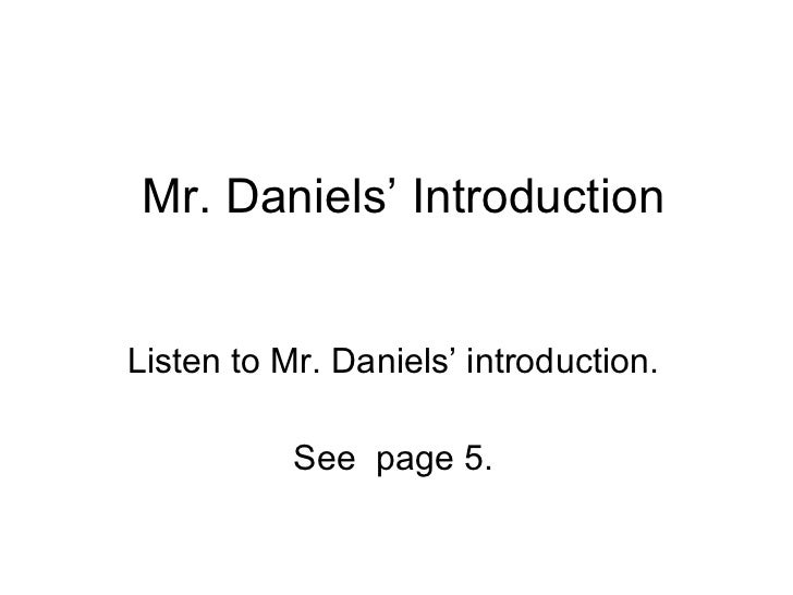 Mr. Daniels' Introduction Listen to Mr. Daniels' introduction. See  page 5.