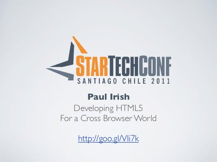 Paul Irish    Developing HTML5For a Cross Browser World    http://goo.gl/VIi7k