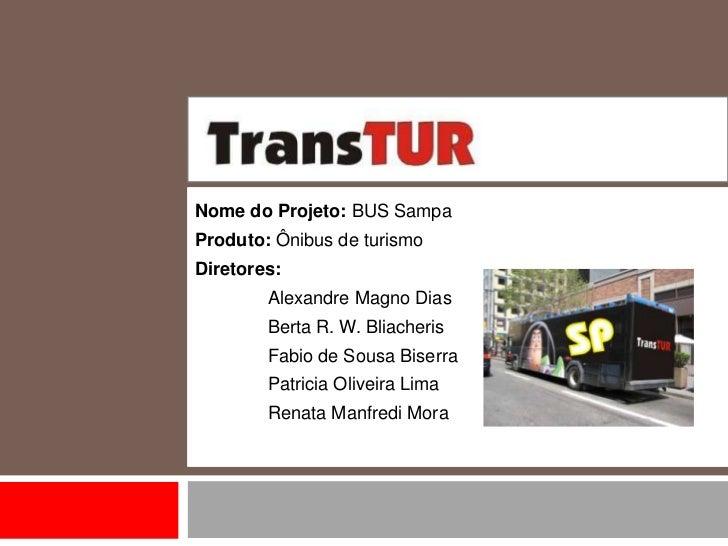 Nome do Projeto: BUS SampaProduto: Ônibus de turismoDiretores:        Alexandre Magno Dias        Berta R. W. Bliacheris  ...