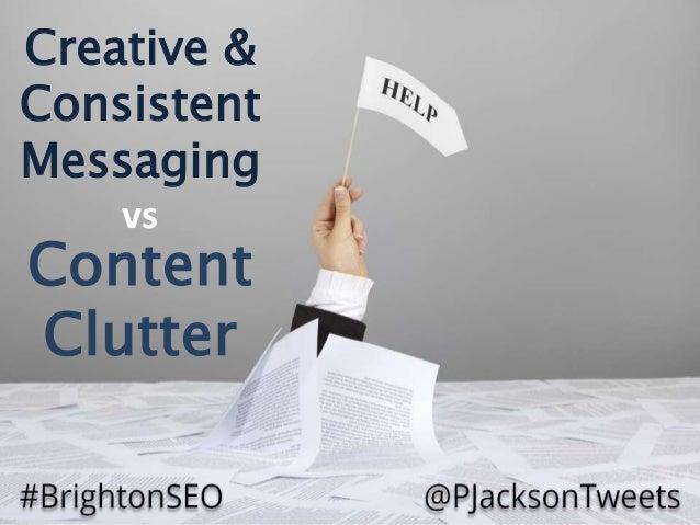 Creative & Consistent Messaging vs Content Clutter