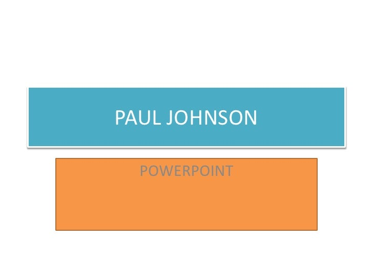 PAUL JOHNSON<br />POWERPOINT<br />