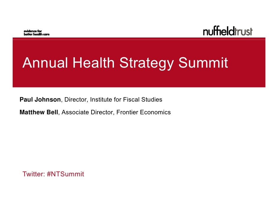 Annual Health Strategy SummitPaul Johnson, Director, Institute for Fiscal StudiesMatthew Bell, Associate Director, Frontie...