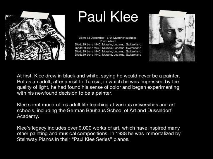 Paul Klee Born: 18 December 1879; Münchenbuchsee, Switzerland Died: 29 June 1940; Muralto, Locarno, Switzerland Died: 29 J...