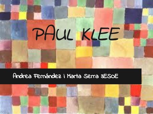 PAUL KLEEAndrea Fernández i Marta Serra 3ESOE